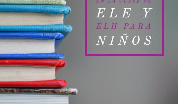 LOS TEXTOS COMO RECURSO EN LA CLASE DE ELE Y ELH PARA NIÑOS